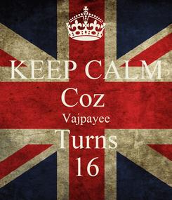 Poster: KEEP CALM Coz  Vajpayee Turns 16