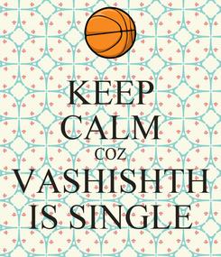 Poster: KEEP CALM COZ VASHISHTH IS SINGLE