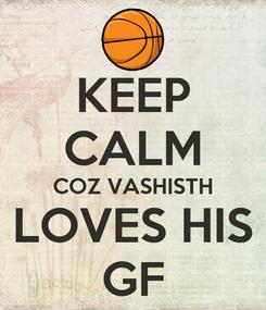 Poster: KEEP CALM COZ VASHISTH LOVES HIS GF
