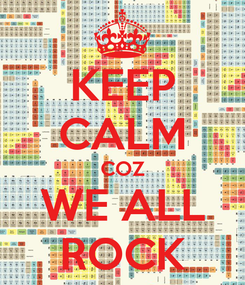 Poster: KEEP CALM COZ WE ALL ROCK