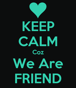 Poster: KEEP CALM Coz We Are FRIEND