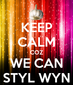 Poster: KEEP CALM COZ WE CAN STYL WYN
