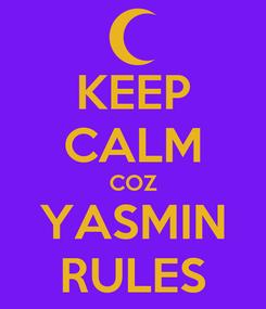 Poster: KEEP CALM COZ YASMIN RULES