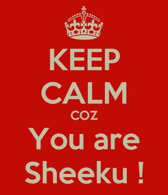 Poster: KEEP CALM COZ You are Sheeku !