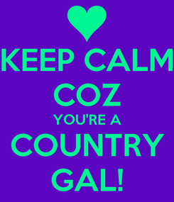 Poster: KEEP CALM COZ YOU'RE A COUNTRY GAL!