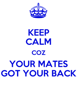 Poster: KEEP CALM COZ YOUR MATES GOT YOUR BACK