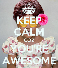 Poster: KEEP CALM COZ YOU'RE AWESOME