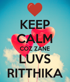 Poster: KEEP CALM COZ ZANE LUVS RITTHIKA