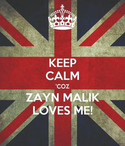 Poster: KEEP CALM 'COZ ZAYN MALIK LOVES ME!