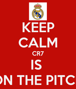 Poster: KEEP CALM CR7 IS  ON THE PITCH