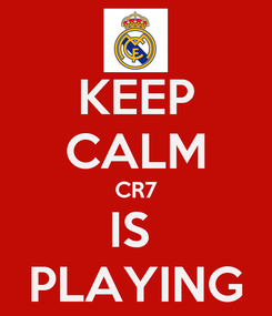 Poster: KEEP CALM CR7 IS  PLAYING
