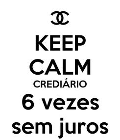 Poster: KEEP CALM CREDIÁRIO 6 vezes sem juros
