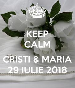 Poster: KEEP CALM  CRISTI & MARIA 29 IULIE 2018