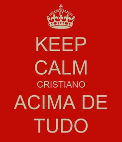 Poster: KEEP CALM CRISTIANO ACIMA DE TUDO