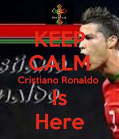 Poster: KEEP CALM Cristiano Ronaldo  Is Here