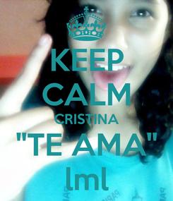 Poster: KEEP CALM CRISTINA ''TE AMA'' lml