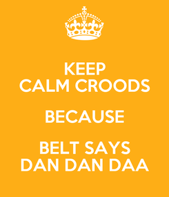 Poster: KEEP CALM CROODS BECAUSE BELT SAYS DAN DAN DAA