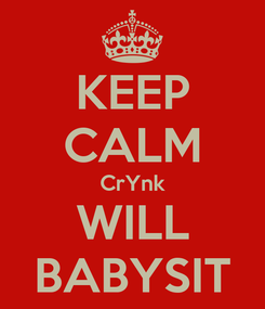 Poster: KEEP CALM CrYnk WILL BABYSIT