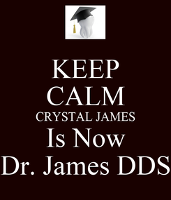 Poster: KEEP CALM CRYSTAL JAMES Is Now Dr. James DDS