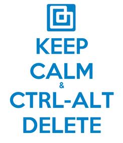 Poster: KEEP CALM & CTRL-ALT DELETE