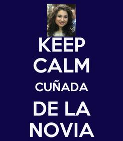 Poster: KEEP CALM CUÑADA DE LA NOVIA