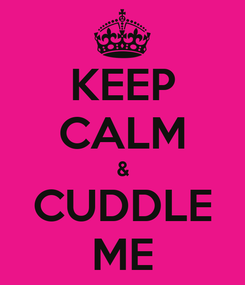 Poster: KEEP CALM & CUDDLE ME