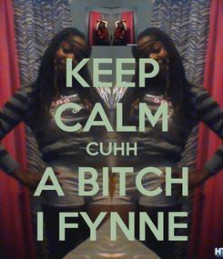 Poster: KEEP CALM CUHH A BITCH I FYNNE