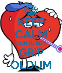 Poster: KEEP CALM CUNKU BEN GRIP OLDUM