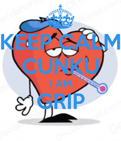 Poster: KEEP CALM CUNKU I AM GRIP