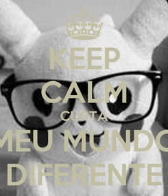 Poster: KEEP CALM CURTA MEU MUNDO DIFERENTE