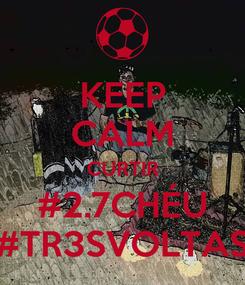 Poster: KEEP CALM CURTIR #2.7CHÉU #TR3SVOLTAS