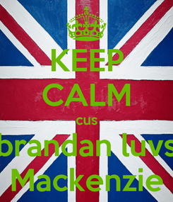 Poster: KEEP CALM cus brandan luvs Mackenzie