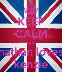 Poster: KEEP CALM cus nathan loves kenzie