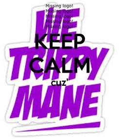 Poster: KEEP CALM cuz'