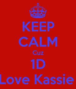 Poster: KEEP CALM Cuz 1D Love Kassie