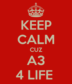 Poster: KEEP CALM CUZ A3 4 LIFE