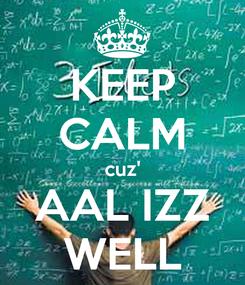 Poster: KEEP CALM cuz' AAL IZZ WELL