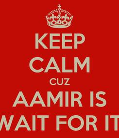 Poster: KEEP CALM CUZ AAMIR IS LEGEN-WAIT FOR IT-DARY!