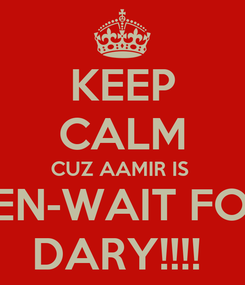 Poster: KEEP CALM CUZ AAMIR IS  LEGEN-WAIT FOT IT- DARY!!!!