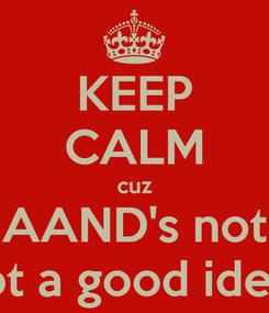 Poster: KEEP CALM cuz AAND's not not a good idea..
