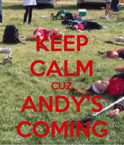 Poster: KEEP CALM CUZ ANDY'S COMING