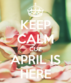 Poster: KEEP CALM CUZ APRIL IS HERE