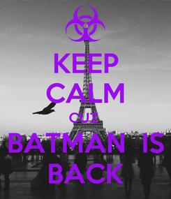 Poster: KEEP CALM CUZ   BATMAN  IS  BACK
