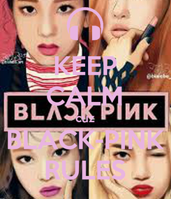 Poster: KEEP CALM cuz BLACK-PINK RULES