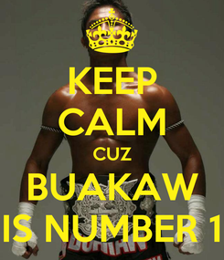 Poster: KEEP CALM CUZ BUAKAW IS NUMBER 1