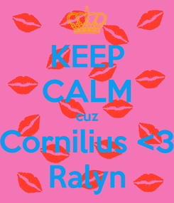 Poster: KEEP CALM cuz Cornilius <3 Ralyn