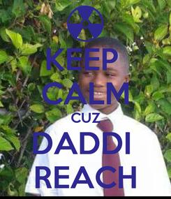 Poster: KEEP  CALM CUZ DADDI  REACH