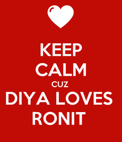 Poster: KEEP CALM CUZ  DIYA LOVES  RONIT