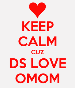 Poster: KEEP CALM CUZ DS LOVE OMOM