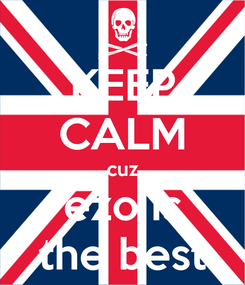 Poster: KEEP CALM cuz ezo is the best